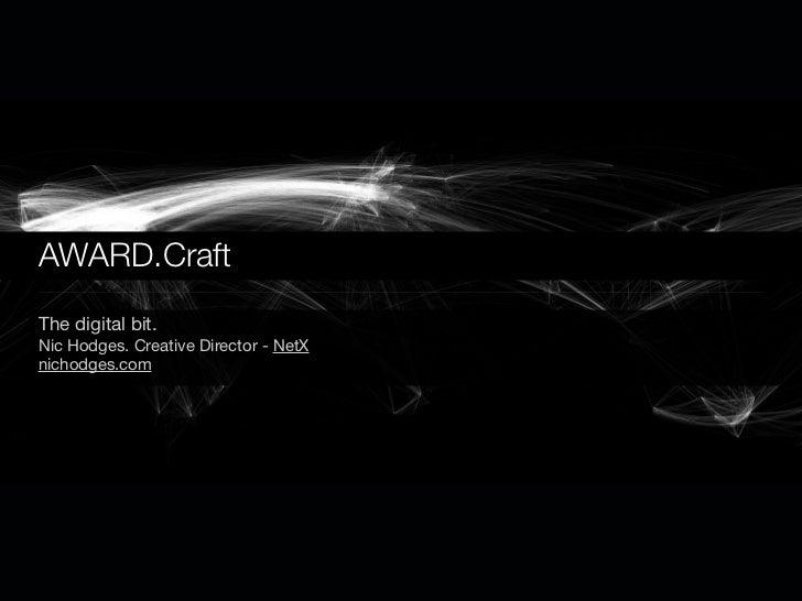 AWARD.Craft The digital bit. Nic Hodges. Creative Director - NetX nichodges.com