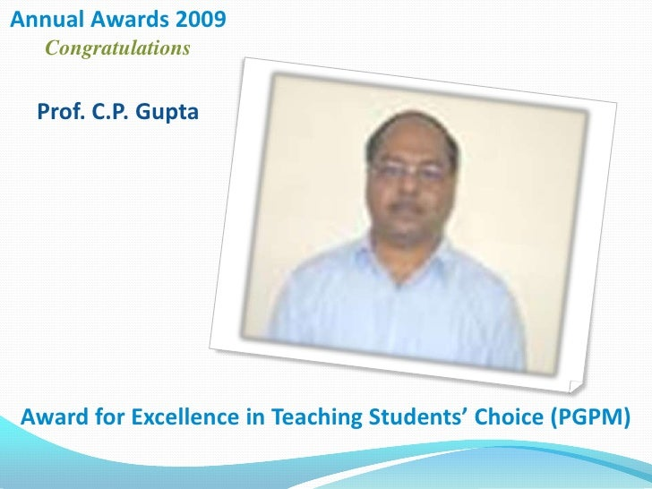 Annual Awards 2009 Congratulations<br />Prof. C.P. Gupta<br />Award for Excellence in Teaching Students' Choice (PGPM)<br />