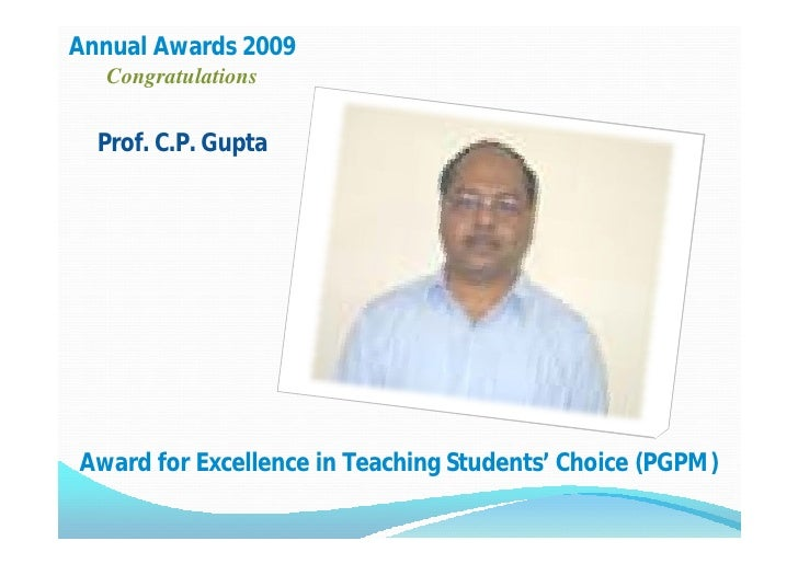 Annual Awards 2009   Congratulations    Prof. C.P. Gupta     Award for Excellence in Teaching Students' Choice (PGPM)