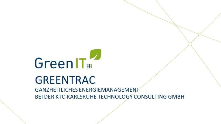 GREENTRACGANZHEITLICHES ENERGIEMANAGEMENTBEI DER KTC-KARLSRUHE TECHNOLOGY CONSULTING GMBH