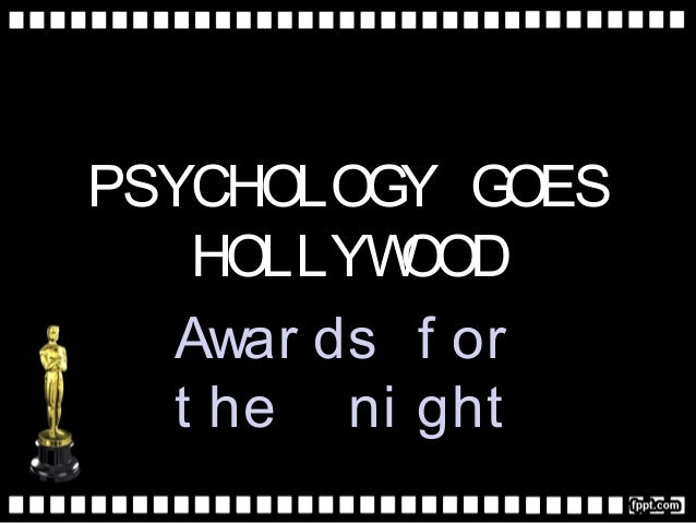 PSYCHOLOGY GOES HOLLYWOOD Awar ds f or t he ni ght
