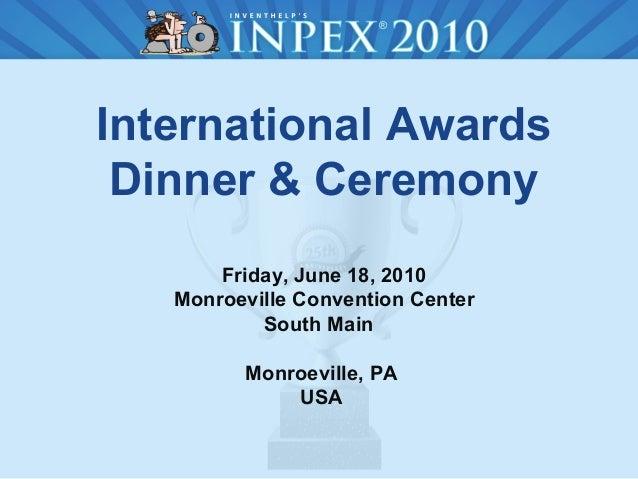 International Awards Dinner & Ceremony Friday, June 18, 2010 Monroeville Convention Center South Main Monroeville, PA USA