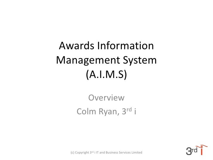 Awards Information Management System     (A.I.M.S)          Overview       Colm Ryan, 3rd i      (c) Copyright 3rd i IT an...