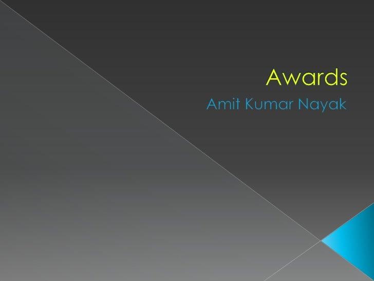 Awards<br />Amit Kumar Nayak<br />