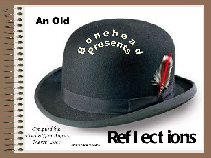 An Old  Compiled by:Brad & Jan Angers   March, 2007      Click to advance slides                                          ...