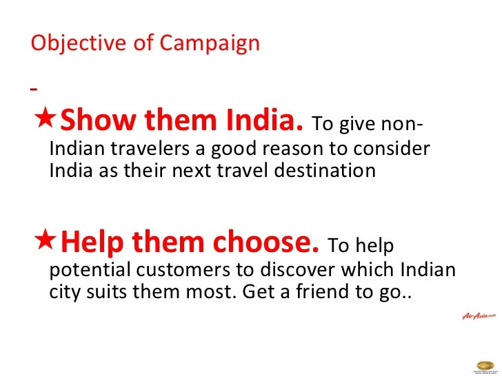 Objective of Campaign   <ul><li>Show them India.  To give non-Indian travelers a good reason to consider India as their ne...