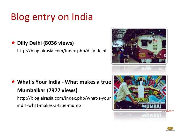 Blog entry on India <ul><li>Dilly Delhi (8036 views) </li></ul><ul><li>http://blog.airasia.com/index.php/dilly-delhi </li>...