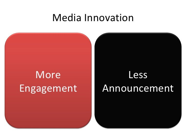 Media Innovation More Engagement Less Announcement