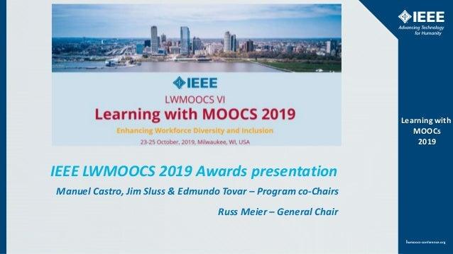 www.ieee.orglwmoocs-conference.org Learning with MOOCs 2019 lwmoocs-conference.org Learning with MOOCs 2019 IEEE LWMOOCS 2...