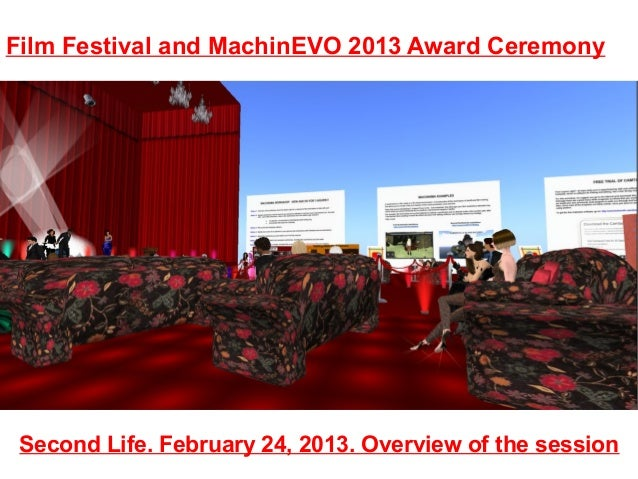 Film Festival and MachinEVO 2013 Award Ceremony Second Life. February 24, 2013. Overview of the session