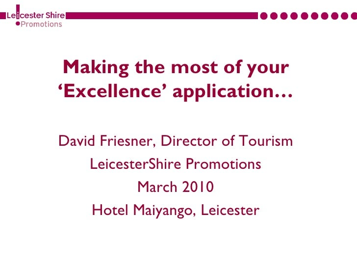 Making the most of your'Excellence' application…David Friesner, Director of Tourism    LeicesterShire Promotions          ...