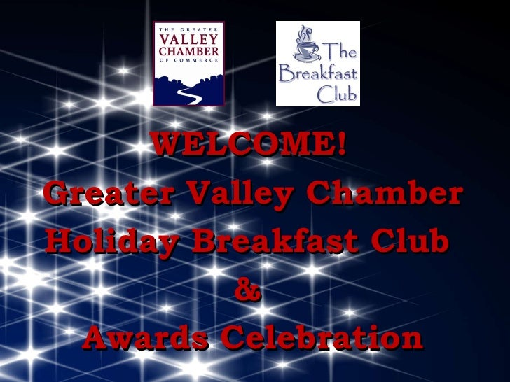 WELCOME! Greater Valley Chamber Holiday Breakfast Club  &  Awards Celebration
