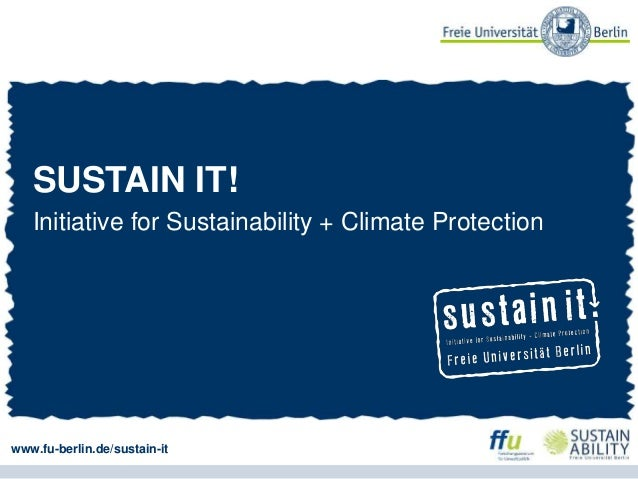 SUSTAIN IT! Initiative for Sustainability + Climate Protection www.fu-berlin.de/sustain-it