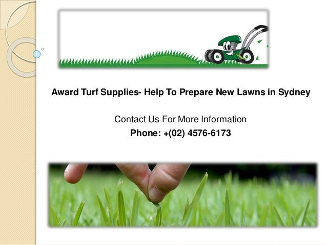Award Turf Supplies- Help To Prepare New Lawns in Sydney Contact Us For More Information Phone: +(02) 4576-6173