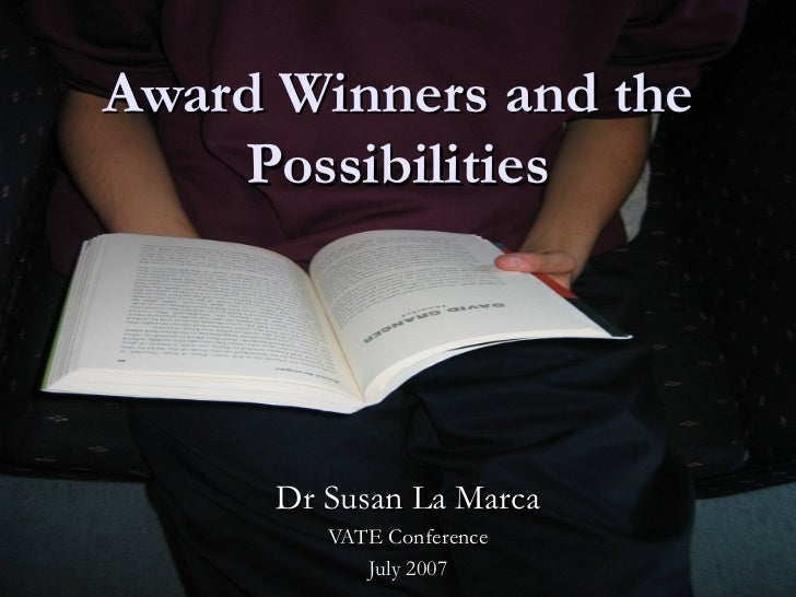 Award Winners and the    Possibilities      Dr Susan La Marca         VATE Conference            July 2007