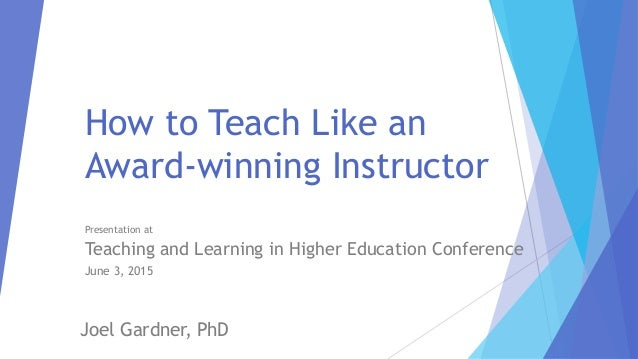 How to Teach Like an Award-winning Instructor Presentation at Teaching and Learning in Higher Education Conference June 3,...
