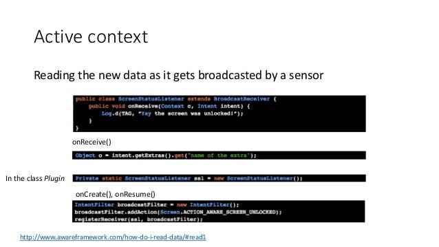Active context Reading the new data as it gets broadcasted by a sensor http://www.awareframework.com/how-do-i-read-data/#r...