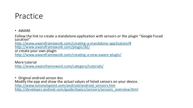 """Practice • AWARE Follow the link to create a standalone application with sensors or the plugin """"Google Fused Location"""" htt..."""