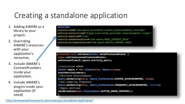 Creating a standalone application 1. Adding AWARE as a library to your project. 2. Overriding AWARE's resources with your ...