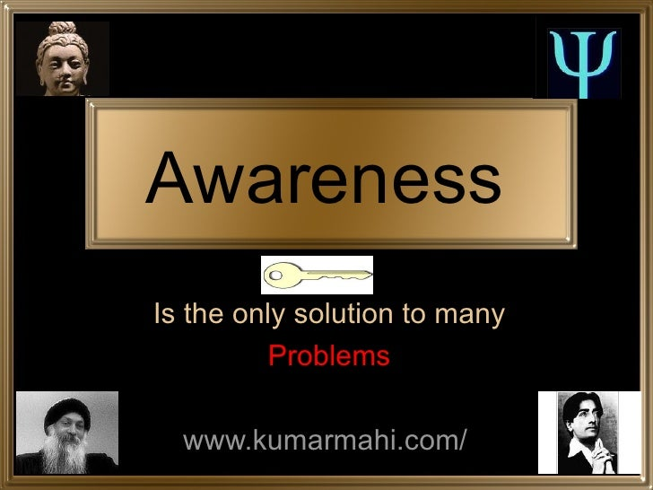 Is the only solution to many Problems www.kumarmahi.com/   Awareness