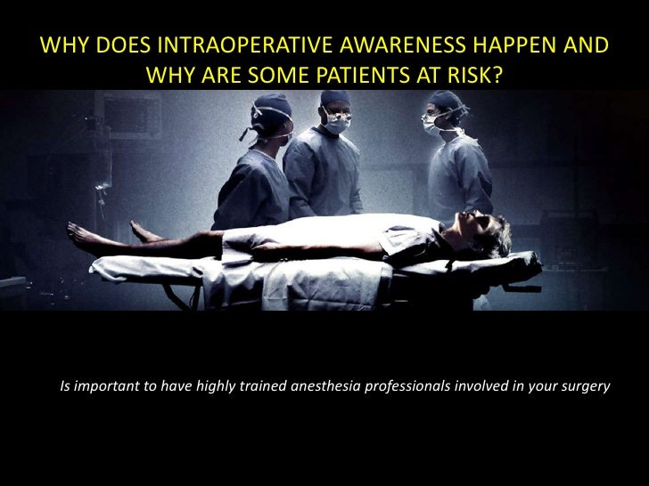 anesthesia awareness Nov 28, 2007 -- anesthesiologists today reported that anesthesia awareness -- being conscious during surgery -- affects less than 1% of us patients.