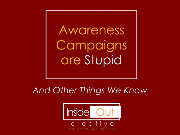 Awareness    Campaigns    are StupidAnd Other Things We Know
