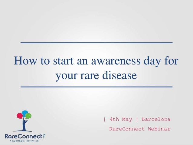 How to start an awareness day for your rare disease RareConnect Webinar | 4th May | Barcelona