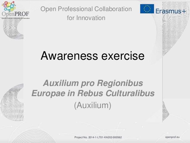 openprof.euProject No. 2014-1-LT01-KA202-000562 Awareness exercise Auxilium pro Regionibus Europae in Rebus Culturalibus (...