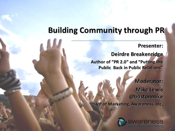 "Building Community through PR Presenter: Deirdre Breakenridge Author of ""PR 2.0"" and ""Putting the Public  Back in Public R..."