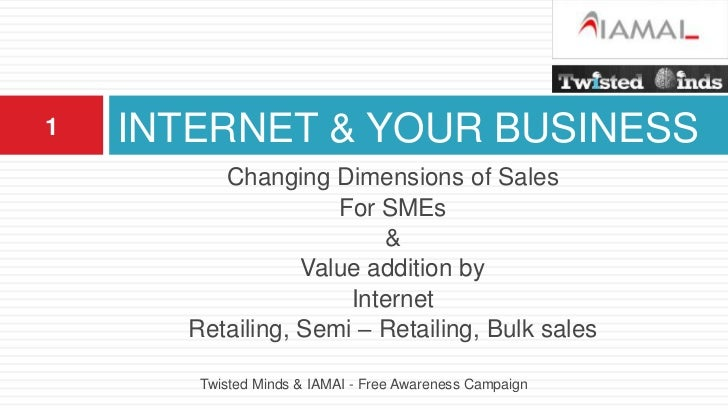 INTERNET & YOUR BUSINESS<br />Changing Dimensions of Sales <br />For SMEs<br />& <br />Value addition by <br />Internet <b...