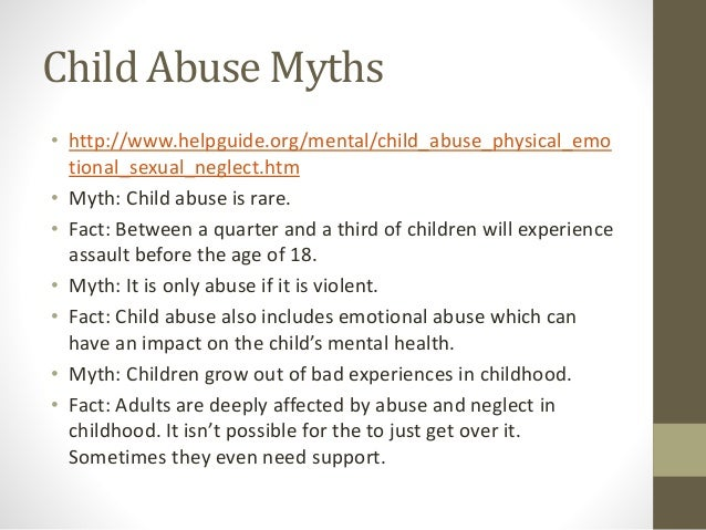 an overview of the myths and misconceptions on emotional abuse on children Childhood obesity: common misconceptions everyone, it seems there are more than enough myths and misunderstandings about childhood weight to go around many overweight children and adults believe that obesity occurs in people who are self-indulgent or weak-willed.