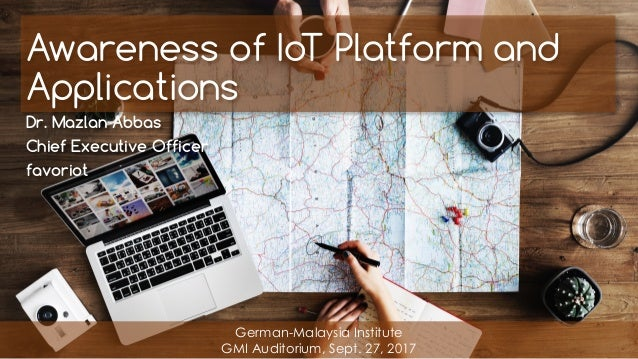 favoriot Awareness of IoT Platform and Applications Dr. Mazlan Abbas Chief Executive Officer favoriot German-Malaysia Inst...