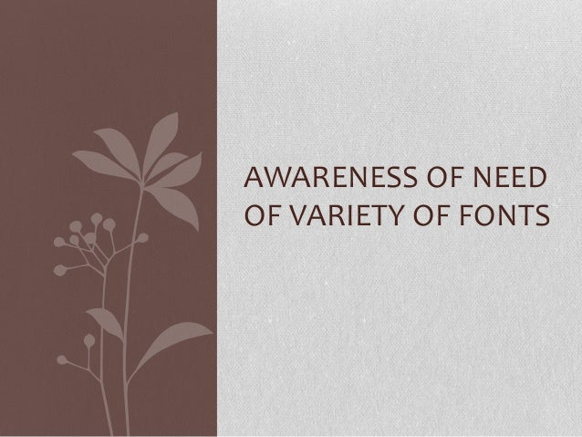 AWARENESS OF NEEDOF VARIETY OF FONTS