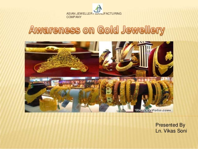 ASIAN JEWELLERY MANUFACTURING COMPANY Presented By Ln. Vikas Soni