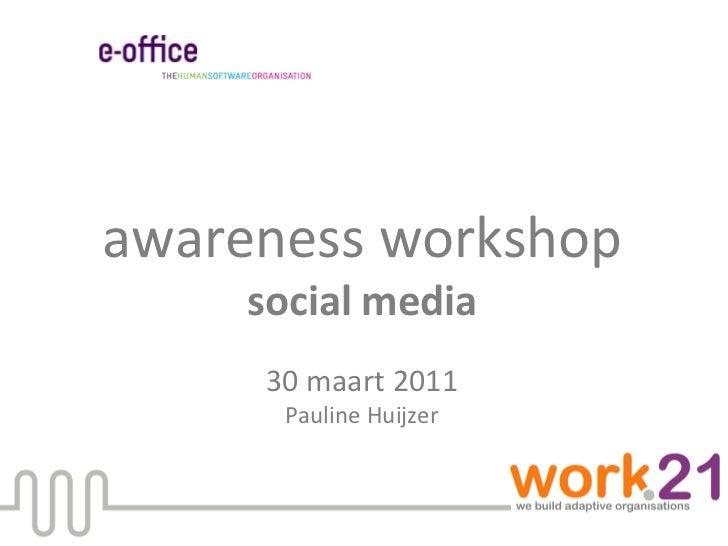 awareness workshopsocial media30 maart 2011Pauline Huijzer<br />
