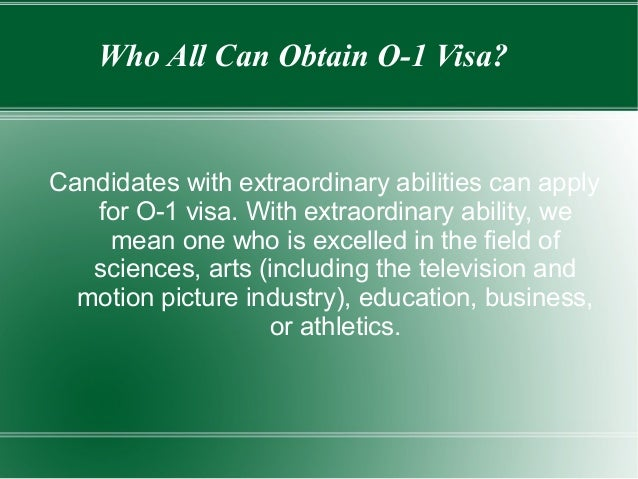 Who All Can Obtain O-1 Visa? Candidates with extraordinary abilities can apply for O-1 visa. With extraordinary ability, w...