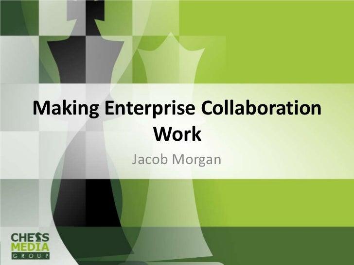 Making Enterprise Collaboration            Work          Jacob Morgan
