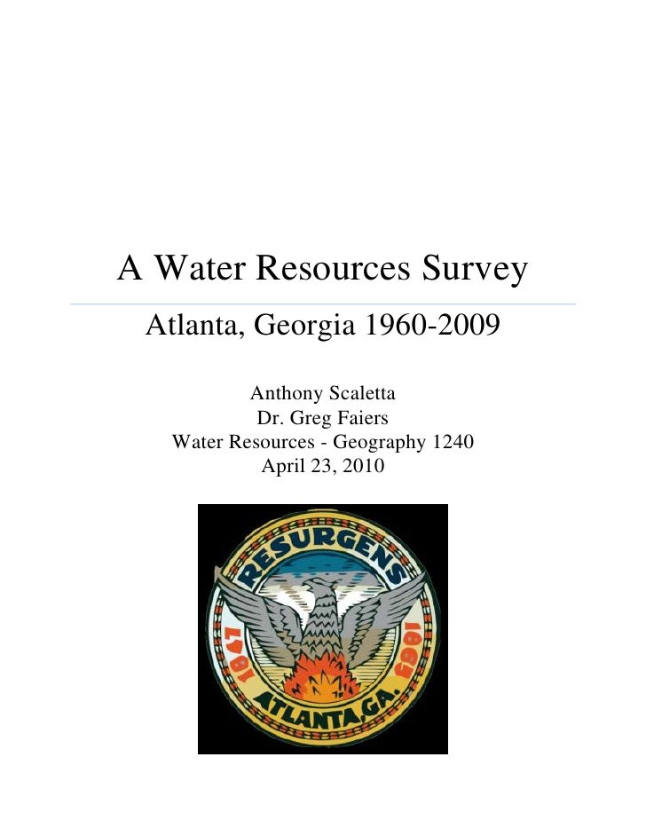 A Water Resources SurveyAtlanta, Georgia 1960-2009Anthony ScalettaDr. Greg FaiersWater Resources - Geography 1240April 23...
