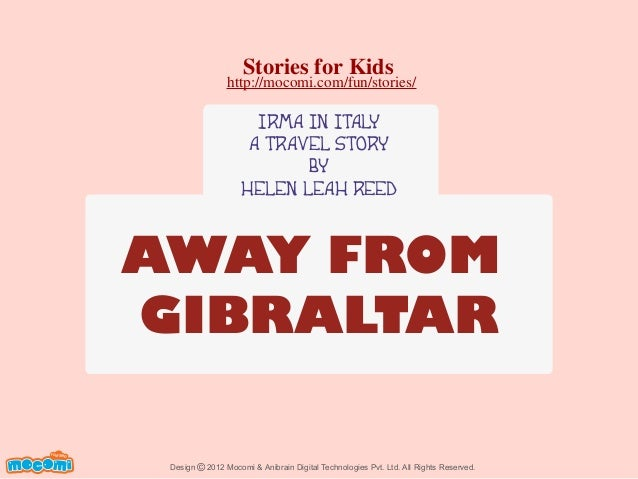Stories for Kids  http://mocomi.com/fun/stories/  IRMA IN ITALY A TRAVEL STORY BY HELEN LEAH REED  AWAY FROM GIBRALTAR F U...