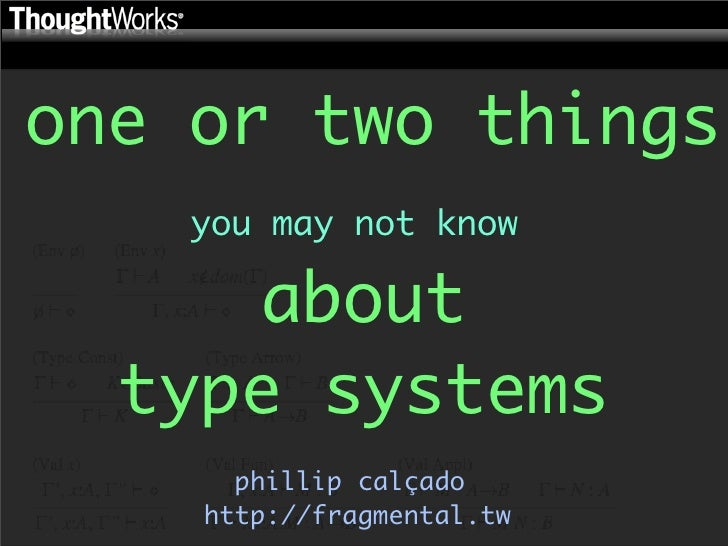 one or two things     you may not know        about   type systems       phillip calçado     http://fragmental.tw