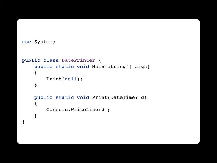 use System;   public class DatePrinter {     public static void Main(string[] args)     {         Print(null);     }      ...