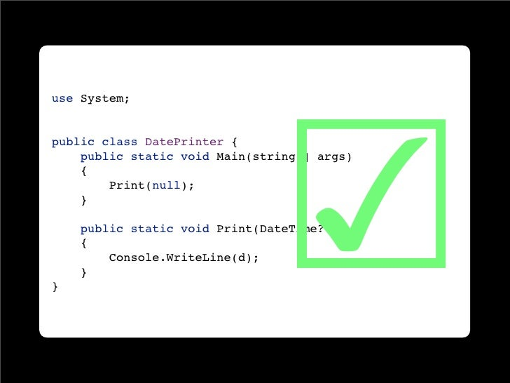 ☑ use System;   public class DatePrinter {     public static void Main(string[] args)     {         Print(null);     }    ...