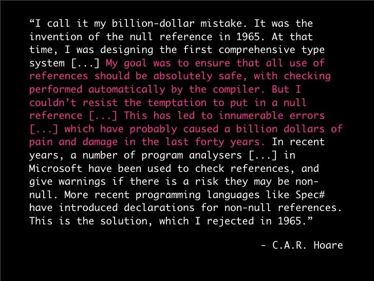 """""""I call it my billion-dollar mistake. It was the invention of the null reference in 1965. At that time, I was designing th..."""