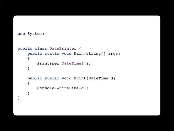 use System;   public class DatePrinter {     public static void Main(string[] args)     {         Print(new DateTime());  ...