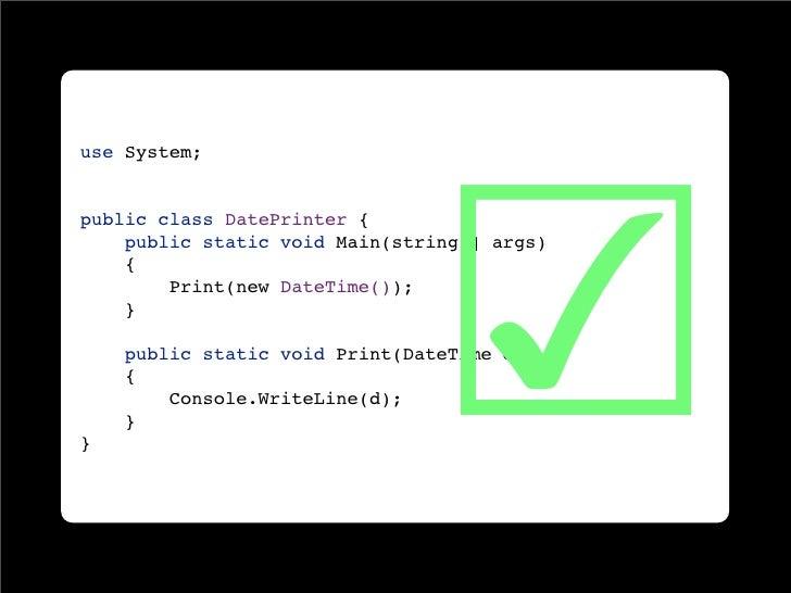 ☑ use System;   public class DatePrinter {     public static void Main(string[] args)     {         Print(new DateTime());...