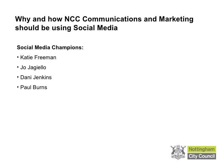 Why and how NCC Communications and Marketing should be using Social Media <ul><li>Social Media Champions: </li></ul><ul><l...