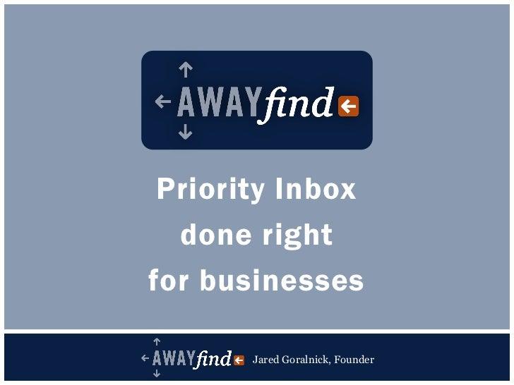 Priority Inbox                       done right                     for businessesJared Goralnick, Founder    Jared Goraln...