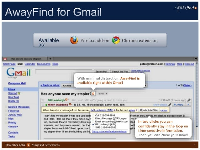AwayFind Screenshots 1December 2010 With minimal distraction, AwayFind is available right within Gmail In two clicks you c...