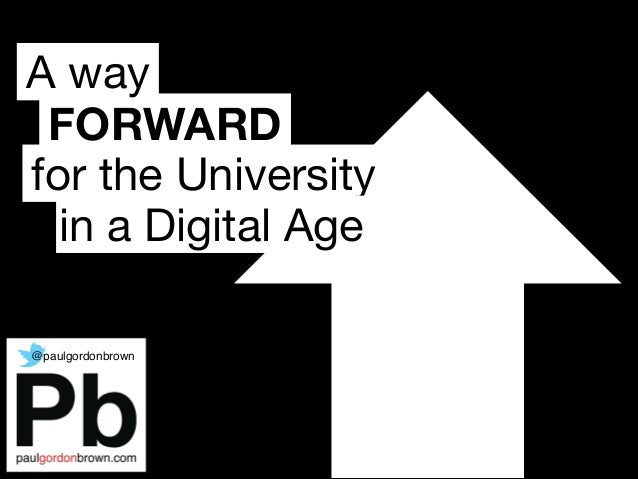 FORWARD A way for the University in a Digital Age @paulgordonbrown