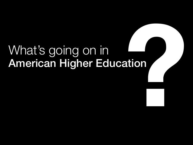 What's going on in American Higher Education ?